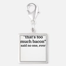 That's too much bacon - said no one, ever Charms