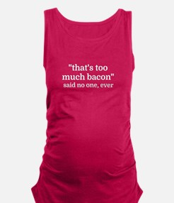 That's too much bacon - said no Maternity Tank Top