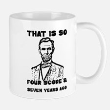 That Is So Four Score & Seven Years Ago Mugs