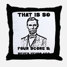 That Is So Four Score & Seven Years A Throw Pillow