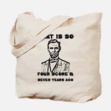 That Is So Four Score & Seven Years Ago Tote Bag
