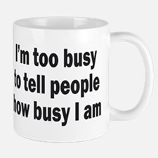 I'm Too Busy To Tell People How Busy I Am Mugs