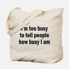 I'M TOO BUSY TO TELL PEOPLE HOW BUSY I AM Tote Bag