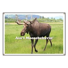 Ain't Moosebehavin' Alaskan Moose Banner