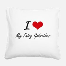 I love My Fairy Godmother Square Canvas Pillow