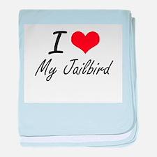 I love My Jailbird baby blanket