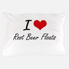 I love Root Beer Floats Pillow Case