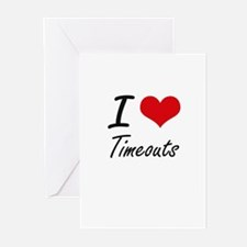 I love Timeouts Greeting Cards
