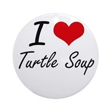 I love Turtle Soup Round Ornament