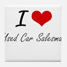I love Used Car Salesman Tile Coaster