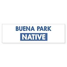 BUENA PARK native Bumper Bumper Sticker