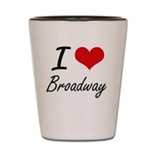 I love Broadway Shot Glass