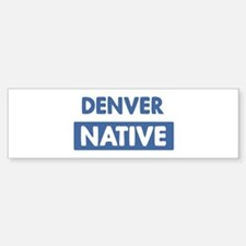 DENVER native Bumper Bumper Bumper Sticker