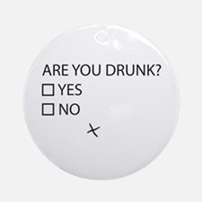 Are You Drunk? Round Ornament