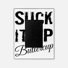 Suck It Up Buttercup Picture Frame