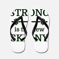 STRONG is the new SKINNY Flip Flops