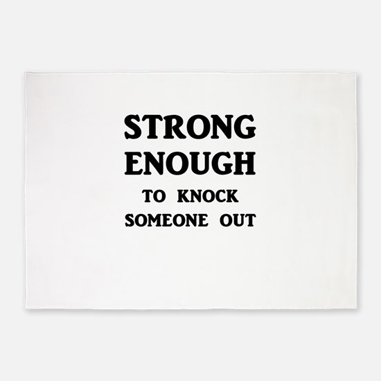 Strong Enough To Knock Someone Out 5'x7'Area Rug