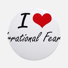 I love Irrational Fears Round Ornament