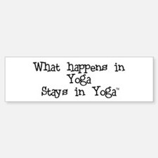 What happens in Yoga stays in Yoga Bumper Bumper Bumper Sticker