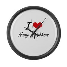 I love Noisy Neighbors Large Wall Clock