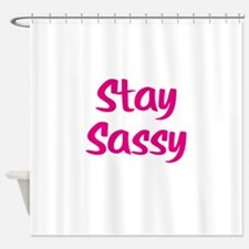 Stay Sassy Shower Curtain