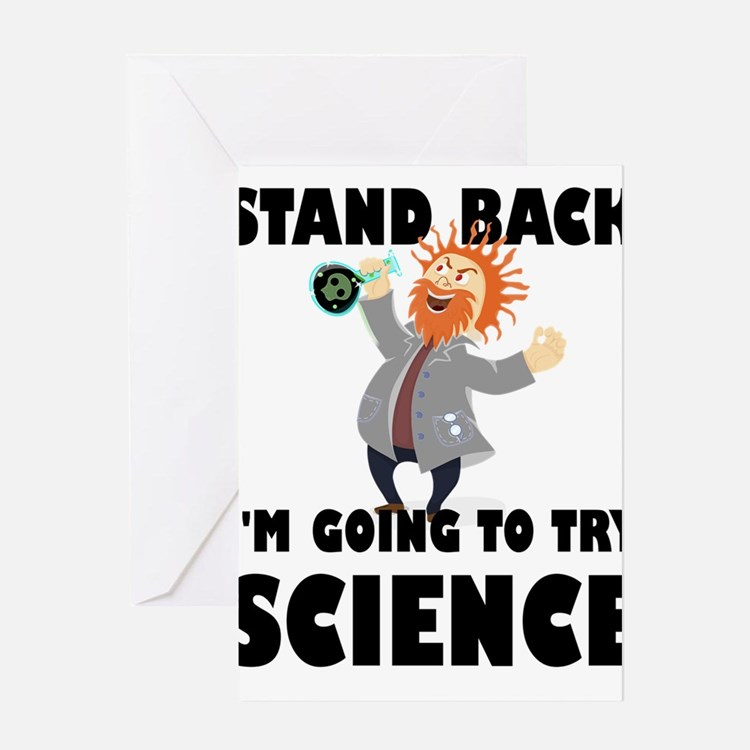 Stand Back I'm Going To Try Science Greeting Cards