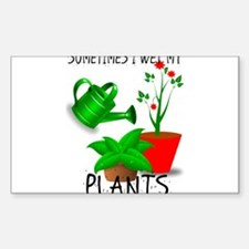 Sometimes I Wet My Plants Decal