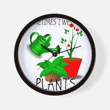 Sometimes I Wet My Plants Wall Clock