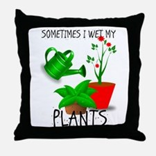 Sometimes I Wet My Plants Throw Pillow