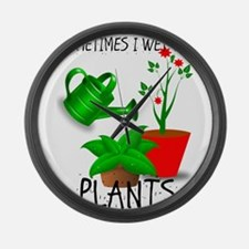 Sometimes I Wet My Plants Large Wall Clock