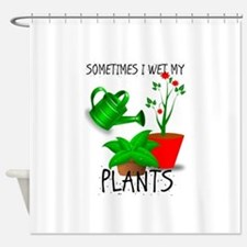 Sometimes I Wet My Plants Shower Curtain