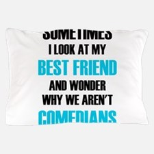 Sometimes I Look At My Best Friend And Pillow Case