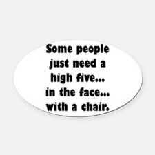 Some people just need a high five. Oval Car Magnet