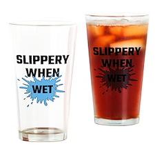 Slippery When Wet Drinking Glass