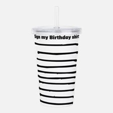 Sign My Birthday Shirt Acrylic Double-wall Tumbler