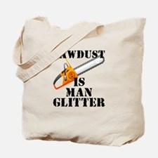 Sawdust Is Man Glitter Tote Bag