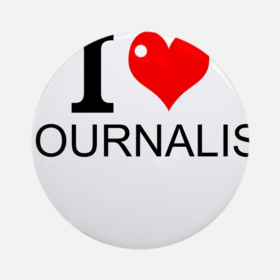 I Love Journalism Round Ornament