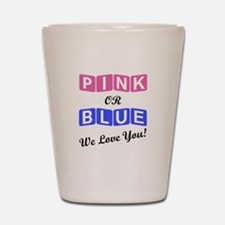 Pink Or Blue We Love You Shot Glass