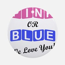 Pink Or Blue We Love You Round Ornament