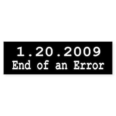 1.20.2009 End of an Error Bumper Sticker