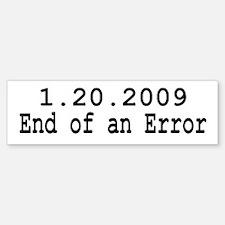 1.20.2009 End of Error Bumper Bumper Bumper Sticker