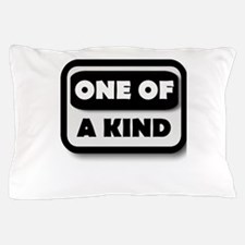 One Of A Kind Pillow Case