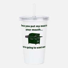Once you put my meat i Acrylic Double-wall Tumbler