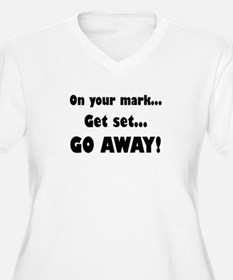 On Your Mark...Get Set...Go Away Plus Size T-Shirt