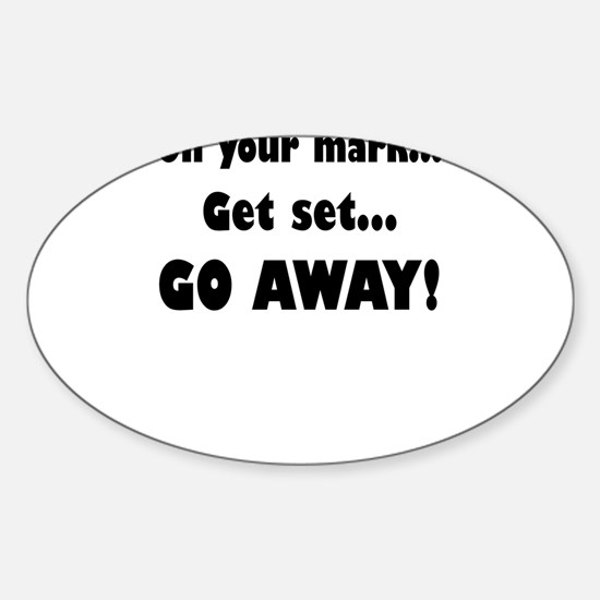On Your Mark...Get Set...Go Away! Decal