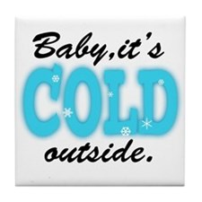 Baby It's Cold Outside Tile Coaster