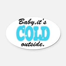 Baby It's Cold Outside Oval Car Magnet