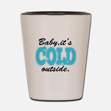 Baby It's Cold Outside Shot Glass