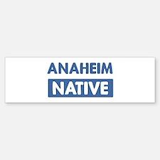 ANAHEIM native Bumper Bumper Bumper Sticker
