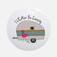Id Rather Be Camping Round Ornament